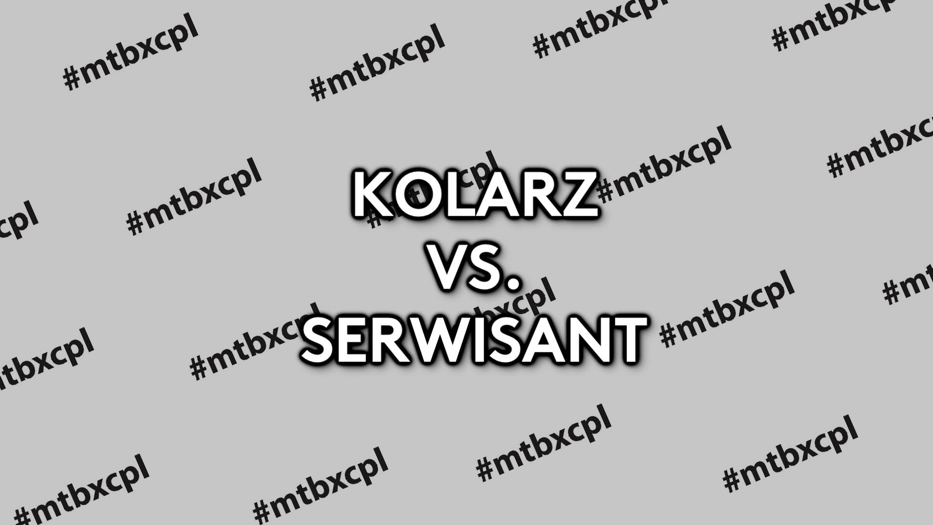 Kolarz vs. Serwisant