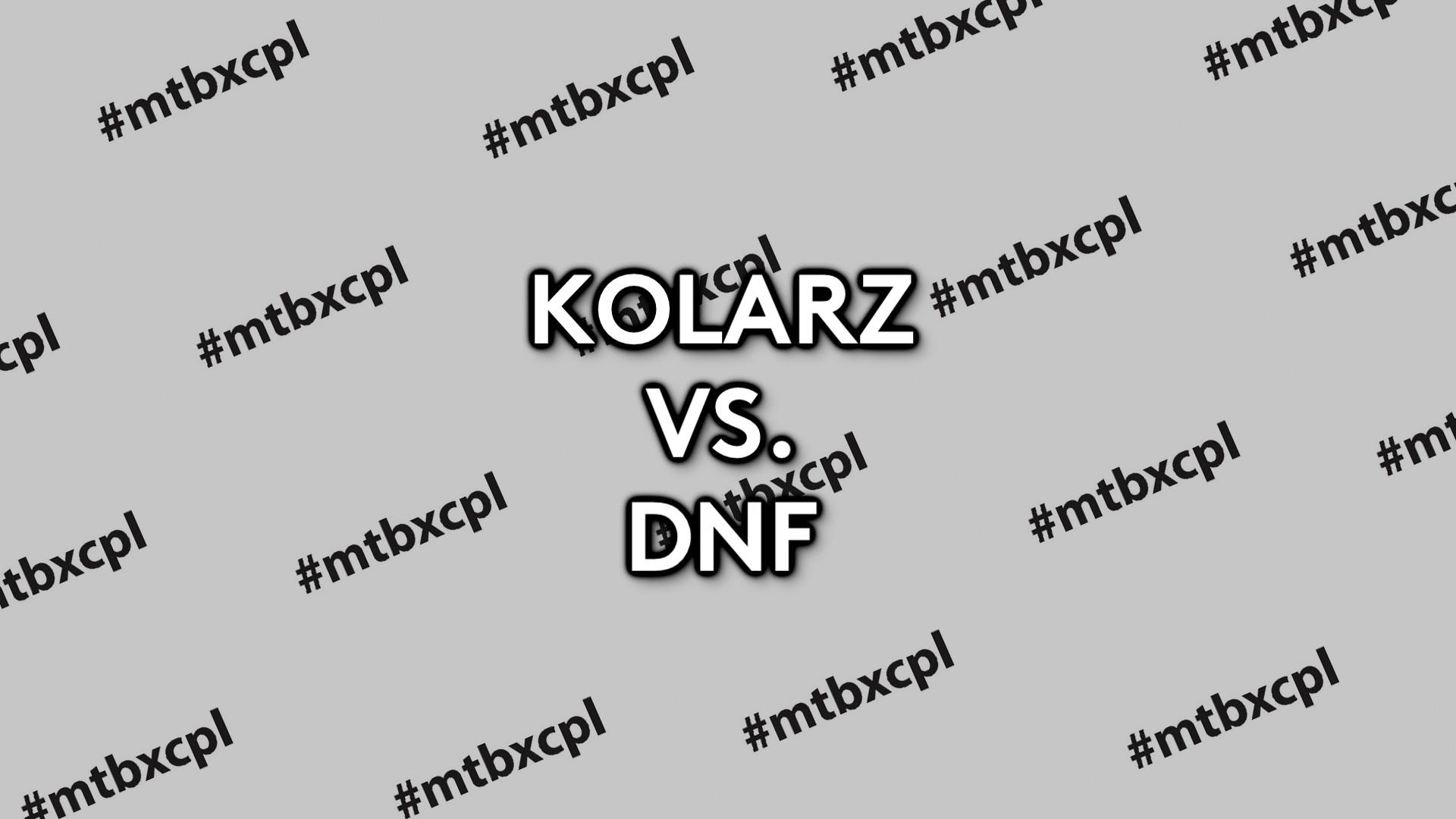 KOLARZ VS. DNF