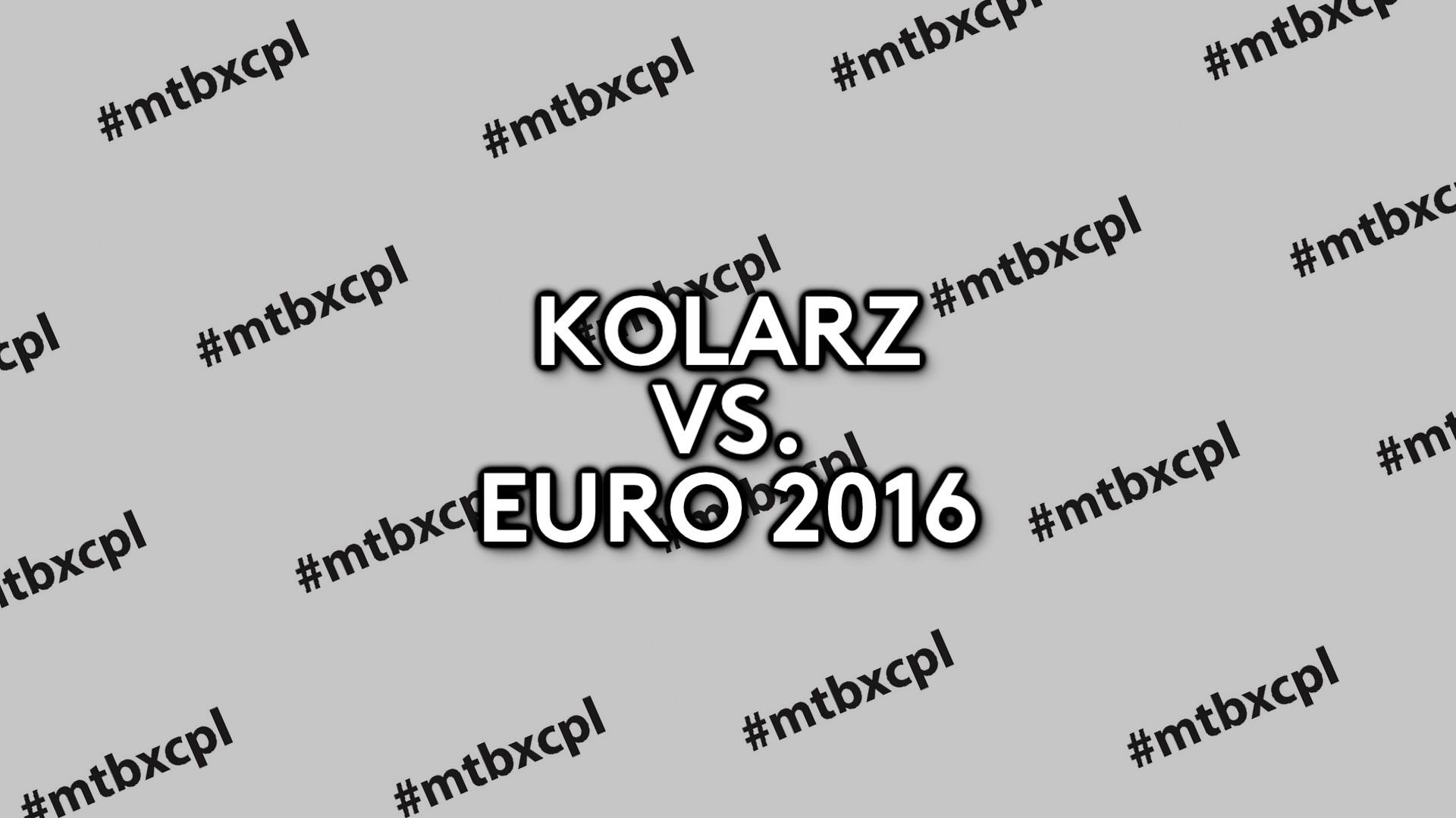 KOLARZ vs. EURO 2016