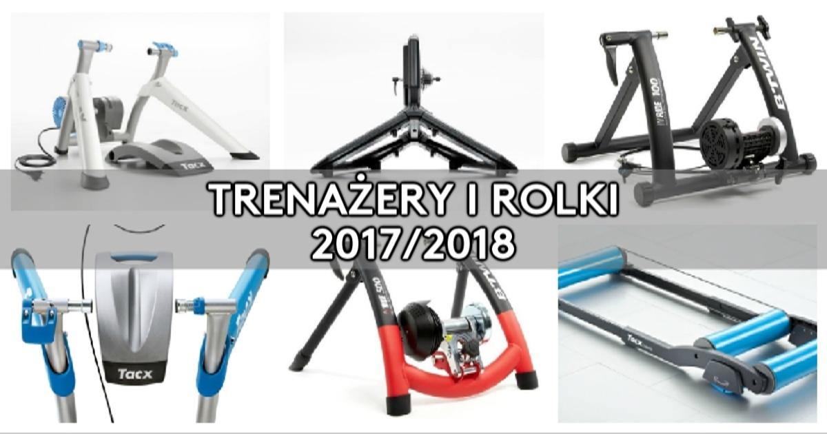 Trenażery i rolki – oferta 2017/18