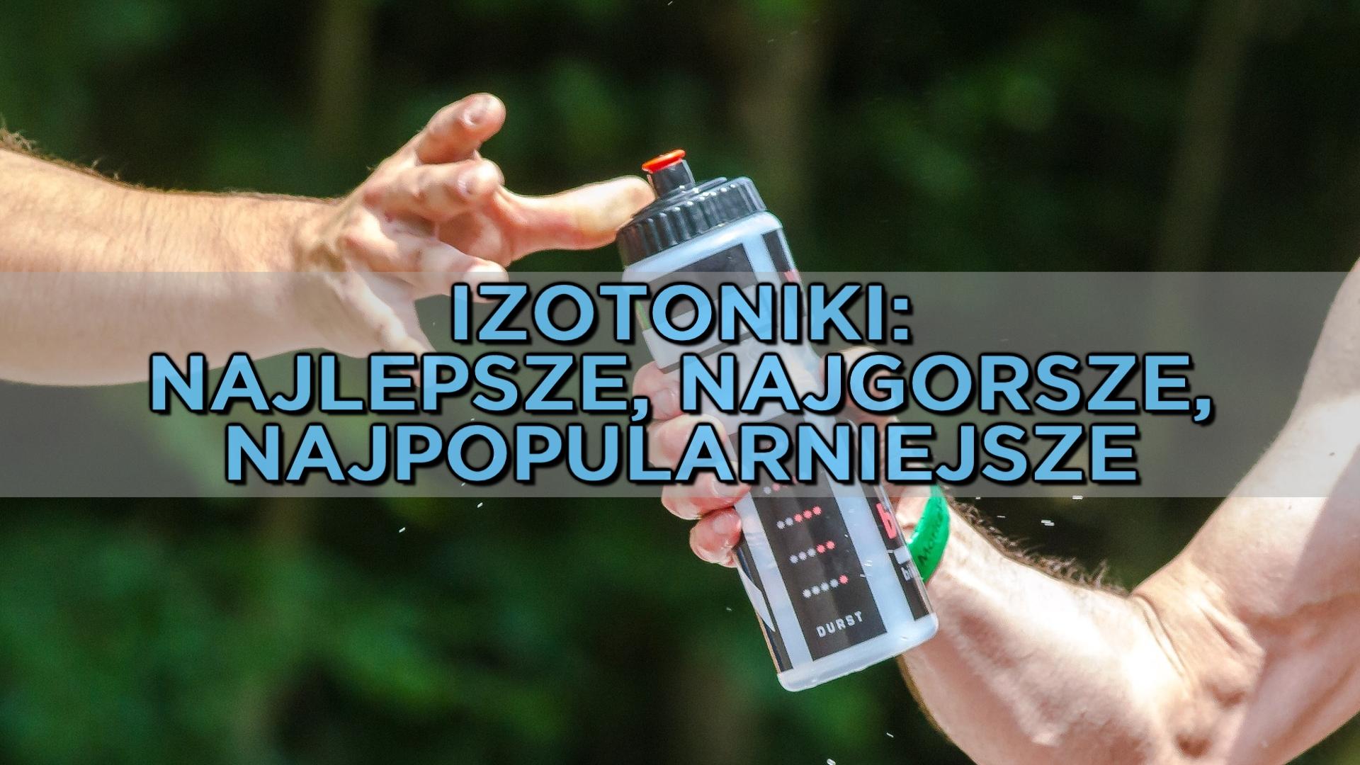 Najpopularniejsze izotoniki